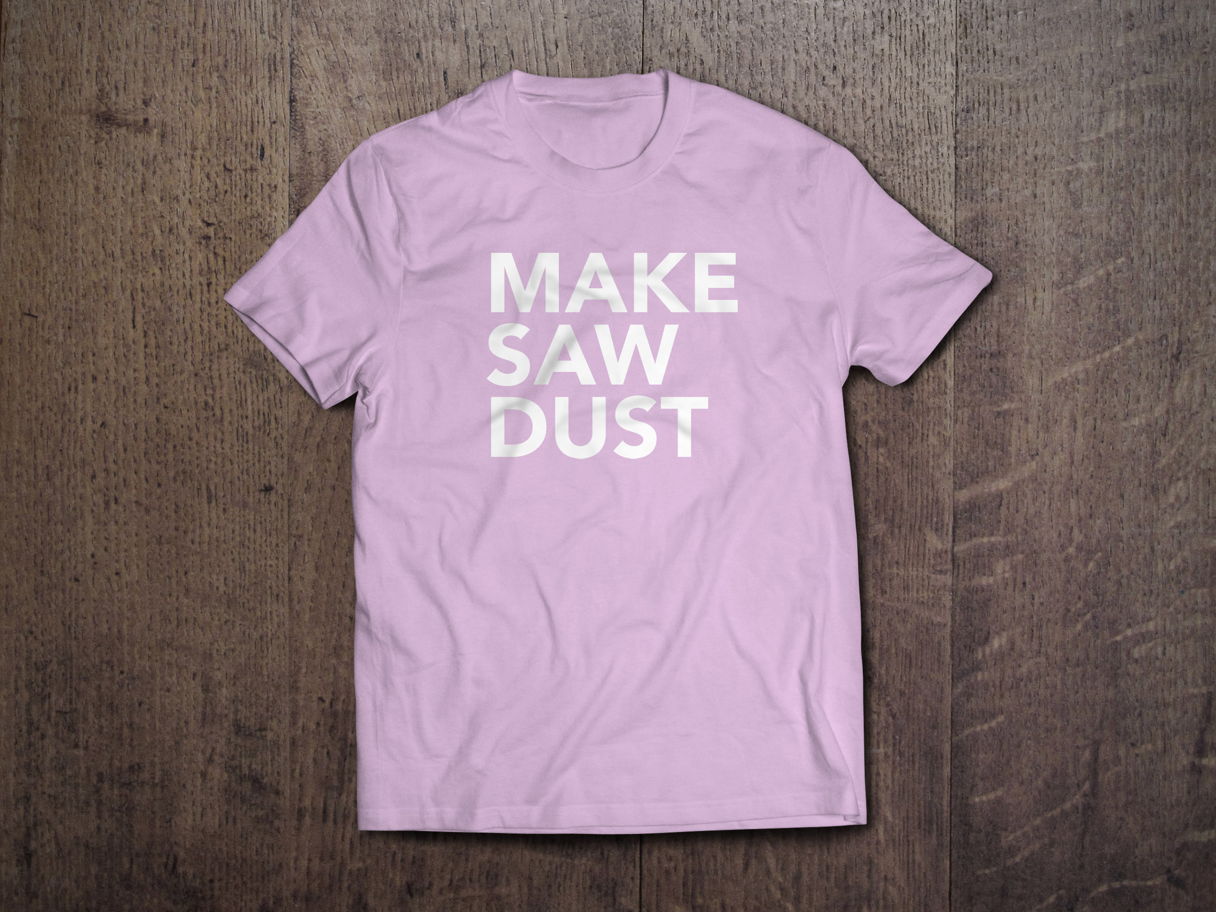 Women's Make Saw Dust T-Shirt